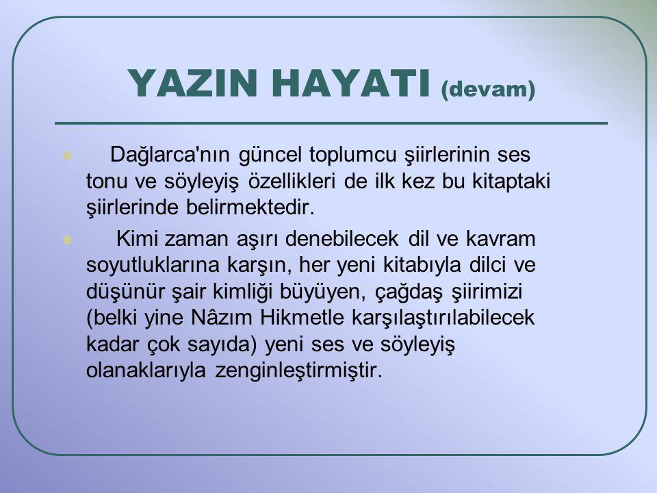 YAZIN HAYATI (devam) Dağlarca nın güncel toplumcu şiirlerinin ses tonu ve söyleyiş özellikleri de ilk kez bu kitaptaki şiirlerinde belirmektedir.