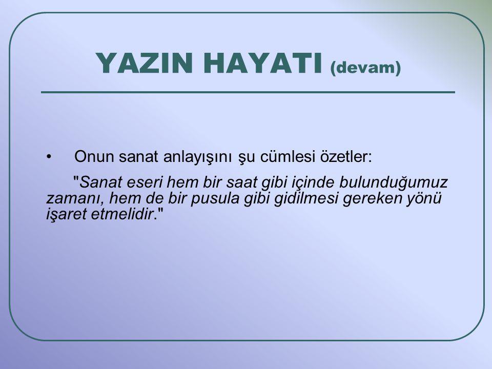YAZIN HAYATI (devam) Onun sanat anlayışını şu cümlesi özetler: