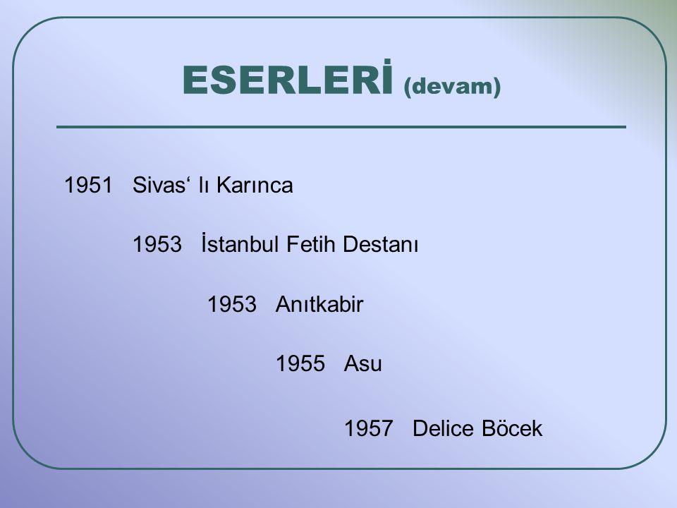 ESERLERİ (devam) 1951 Sivas' lı Karınca 1953 İstanbul Fetih Destanı