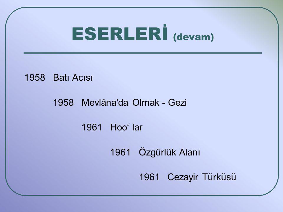 ESERLERİ (devam) 1958 Batı Acısı 1958 Mevlâna da Olmak - Gezi