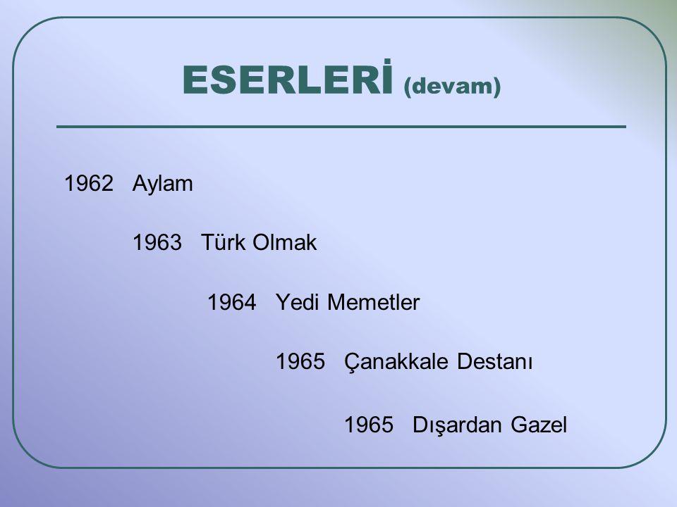 ESERLERİ (devam) 1962 Aylam 1963 Türk Olmak 1964 Yedi Memetler