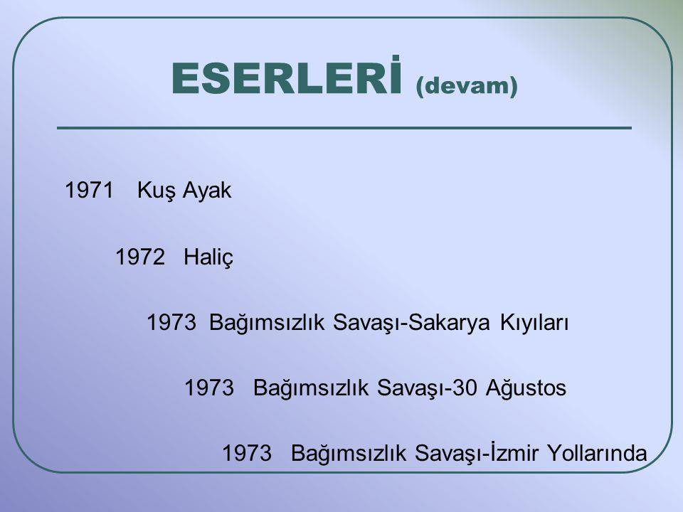 ESERLERİ (devam) 1971 Kuş Ayak 1972 Haliç