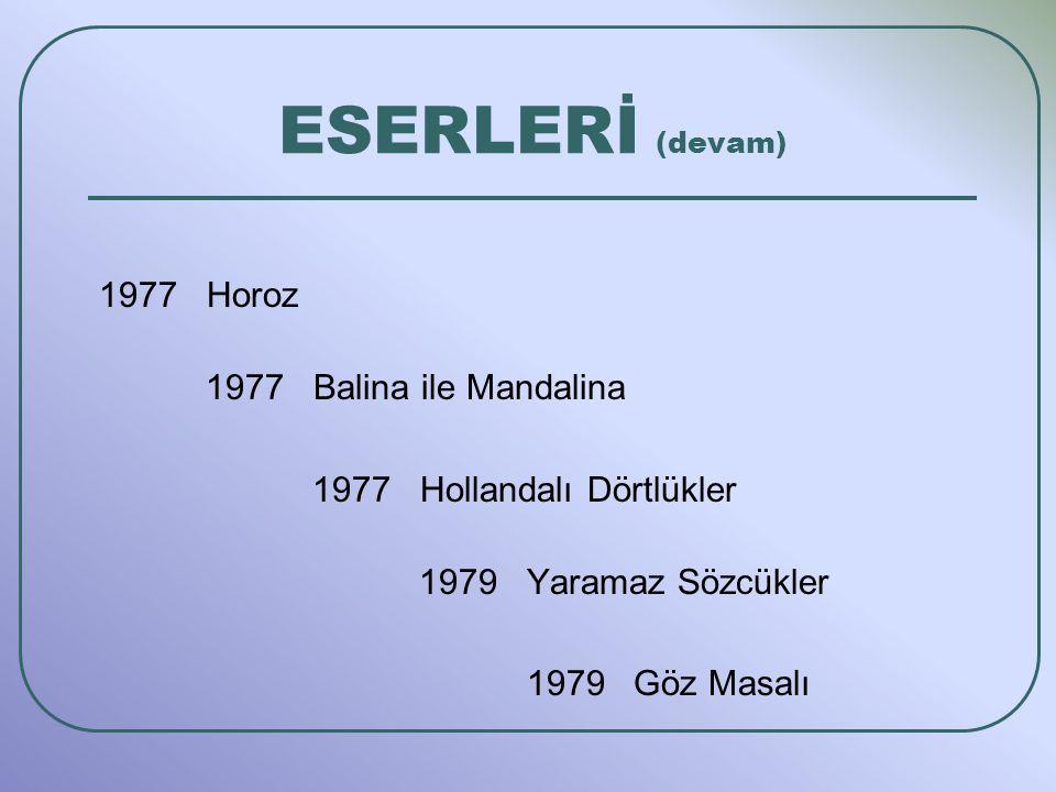 ESERLERİ (devam) 1977 Horoz 1977 Balina ile Mandalina