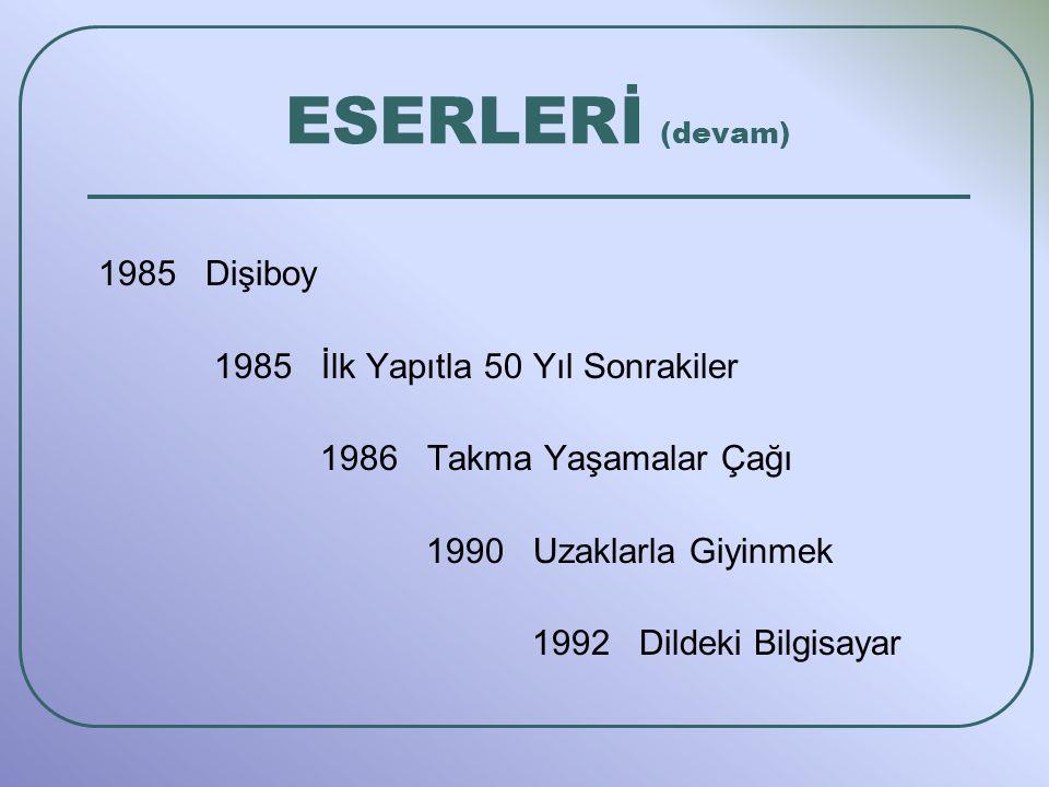 ESERLERİ (devam) 1985 Dişiboy 1985 İlk Yapıtla 50 Yıl Sonrakiler