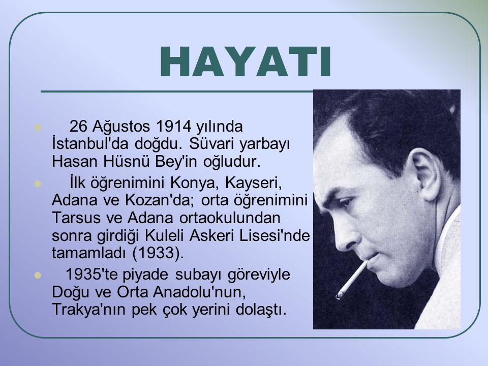 HAYATI 26 Ağustos 1914 yılında İstanbul da doğdu. Süvari yarbayı Hasan Hüsnü Bey in oğludur.