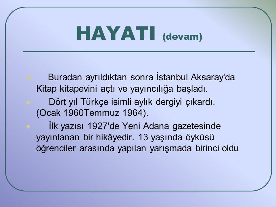 HAYATI (devam) Buradan ayrıldıktan sonra İstanbul Aksaray da Kitap kitapevini açtı ve yayıncılığa başladı.