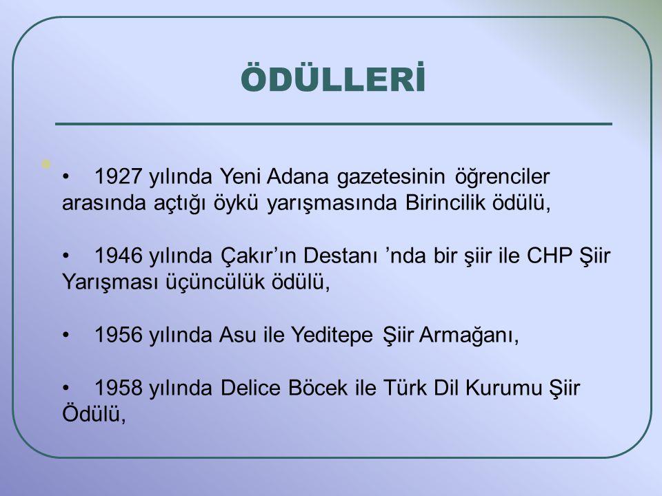 ÖDÜLLERİ 1927 yılında Yeni Adana gazetesinin öğrenciler arasında açtığı öykü yarışmasında Birincilik ödülü,