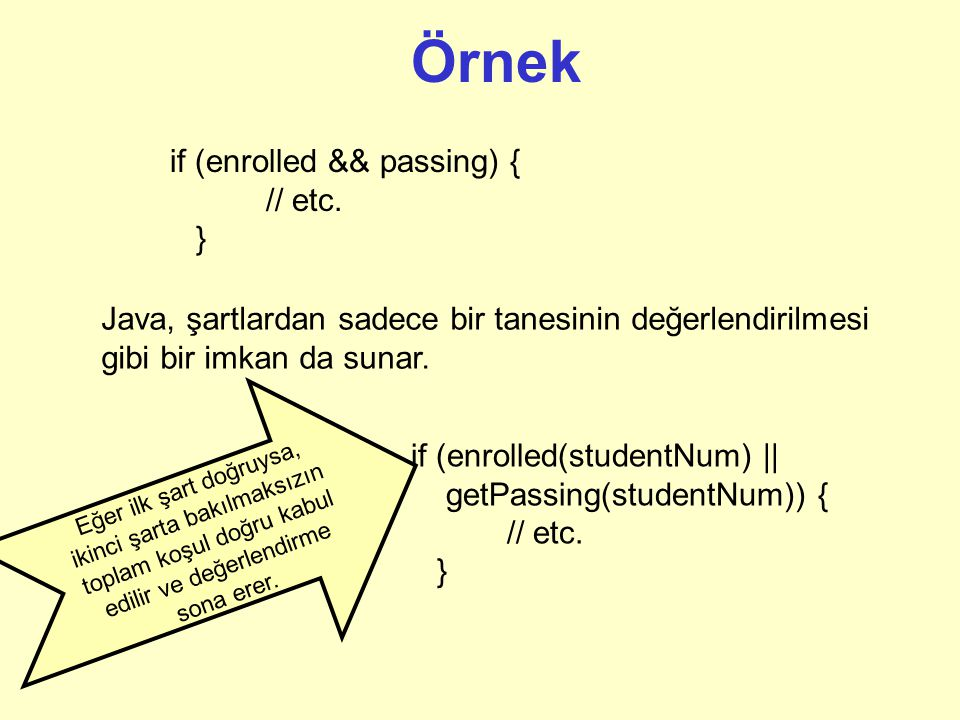 Örnek if (enrolled && passing) { // etc. }