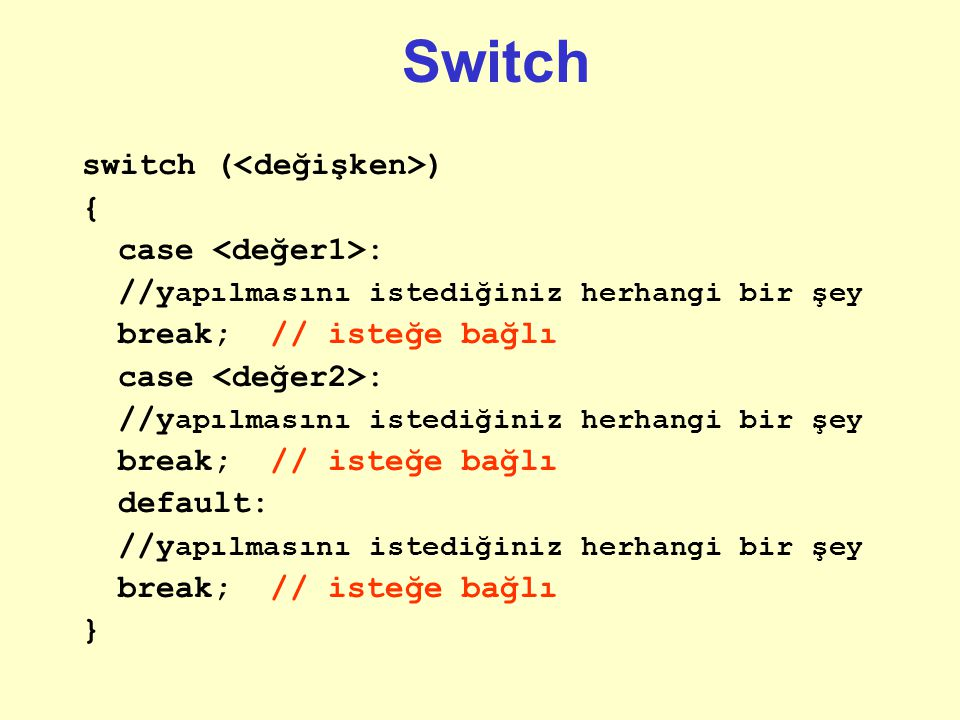 Switch switch (<değişken>) { case <değer1>: