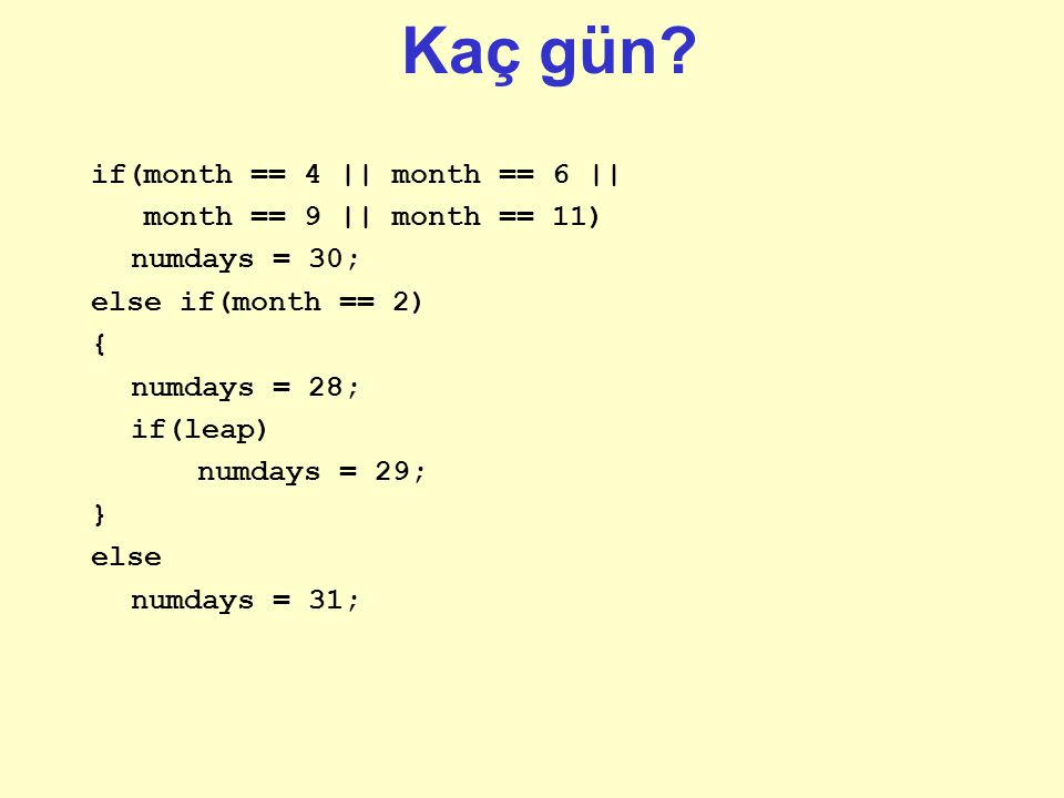 Kaç gün if(month == 4 || month == 6 || month == 9 || month == 11)