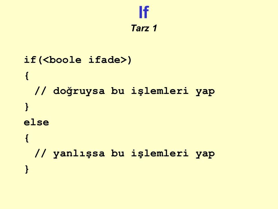 If Tarz 1 if(<boole ifade>) { // doğruysa bu işlemleri yap }