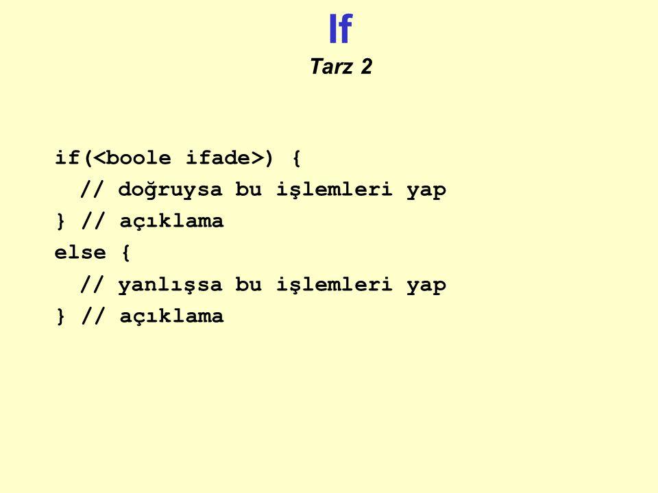 If Tarz 2 if(<boole ifade>) { // doğruysa bu işlemleri yap