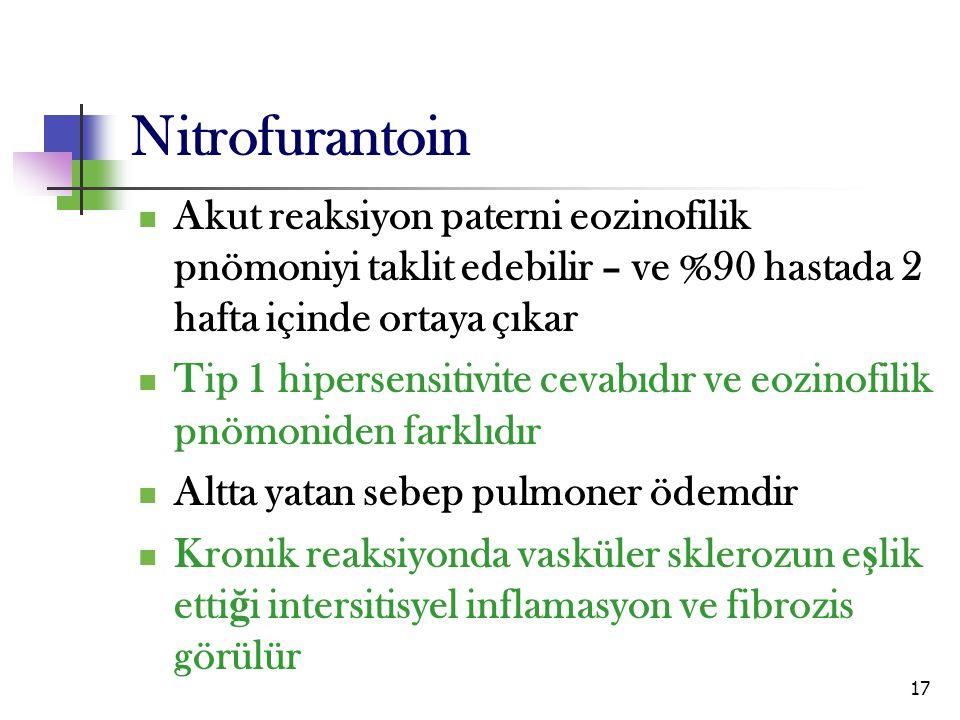 Nitrofurantoin Akut reaksiyon paterni eozinofilik pnömoniyi taklit edebilir – ve %90 hastada 2 hafta içinde ortaya çıkar.