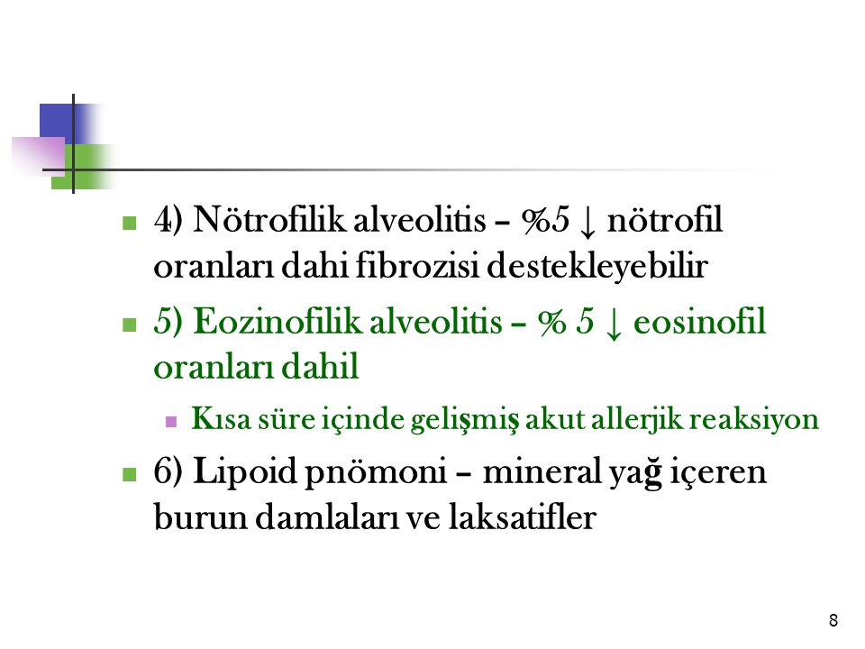5) Eozinofilik alveolitis – % 5 ↓ eosinofil oranları dahil
