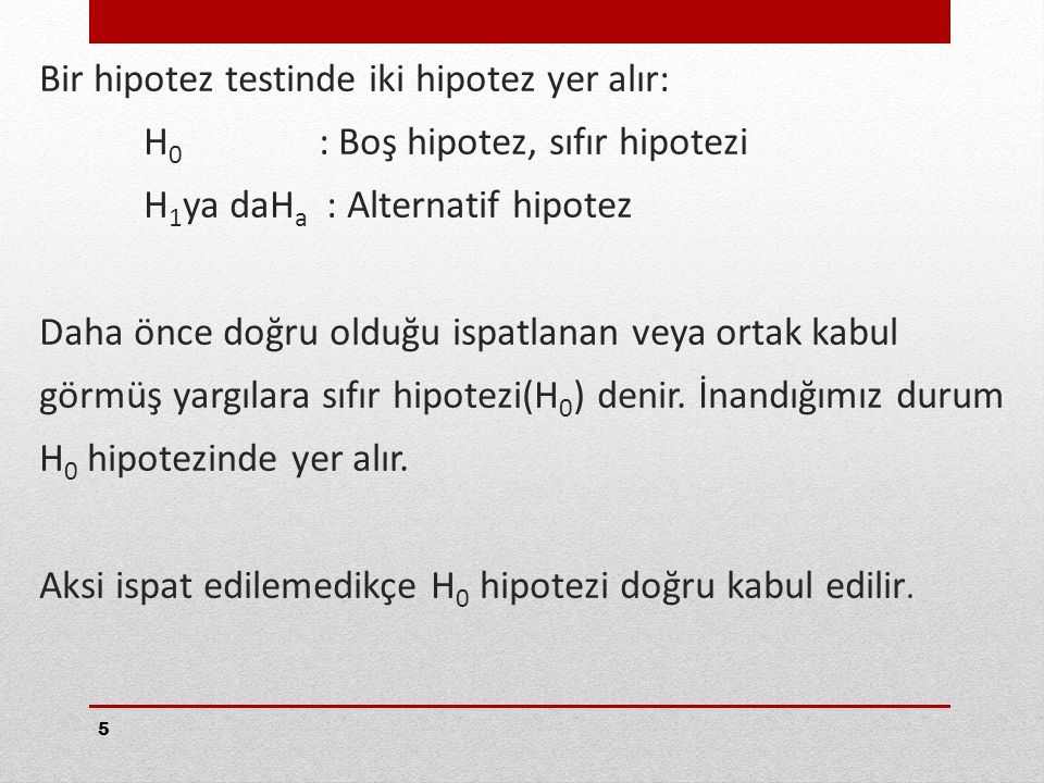 Bir hipotez testinde iki hipotez yer alır: