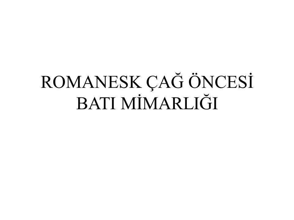 ROMANESK ÇAĞ ÖNCESİ BATI MİMARLIĞI