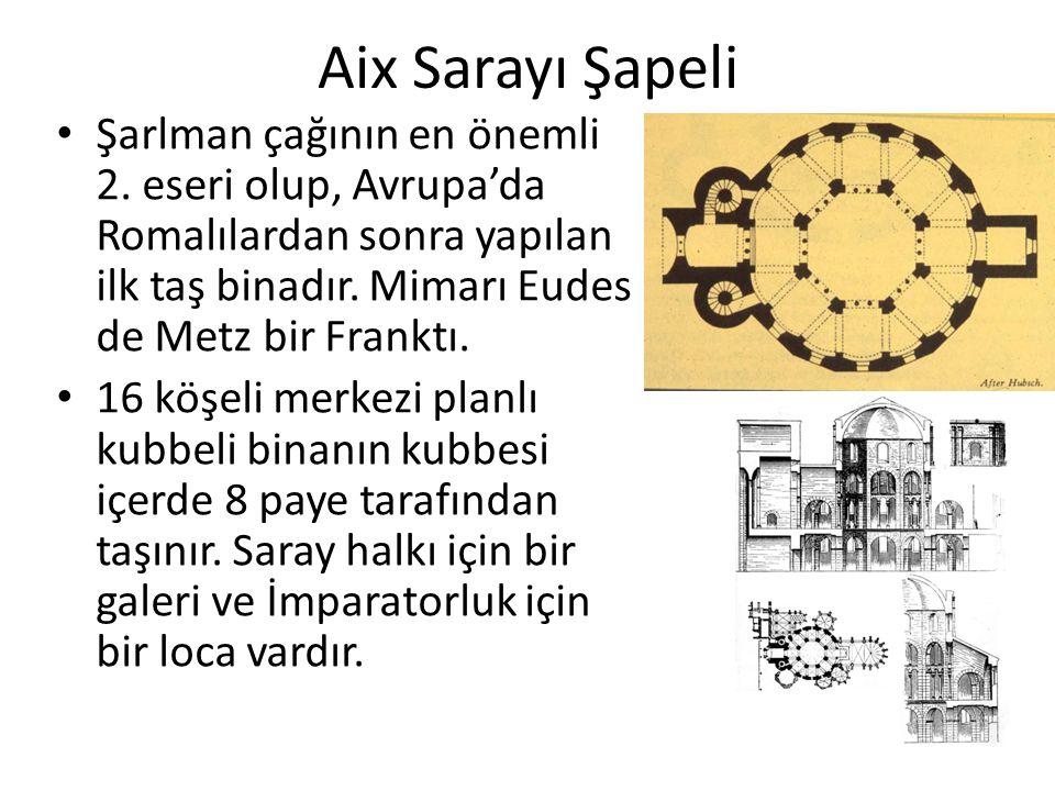 Aix Sarayı Şapeli Şarlman çağının en önemli 2. eseri olup, Avrupa'da Romalılardan sonra yapılan ilk taş binadır. Mimarı Eudes de Metz bir Franktı.