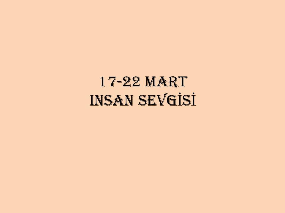 17-22 MART insan SEVGİSİ