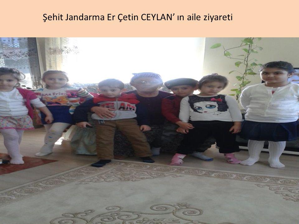 Şehit Jandarma Er Çetin CEYLAN' ın aile ziyareti