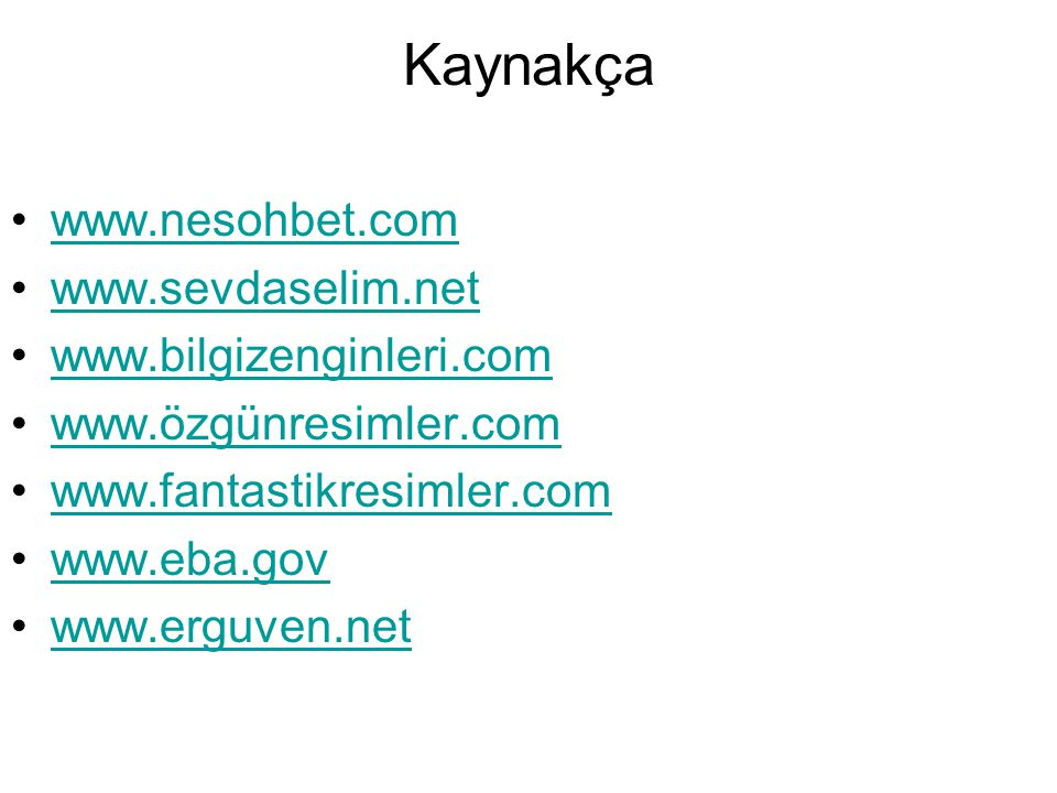 Kaynakça www.nesohbet.com www.sevdaselim.net www.bilgizenginleri.com