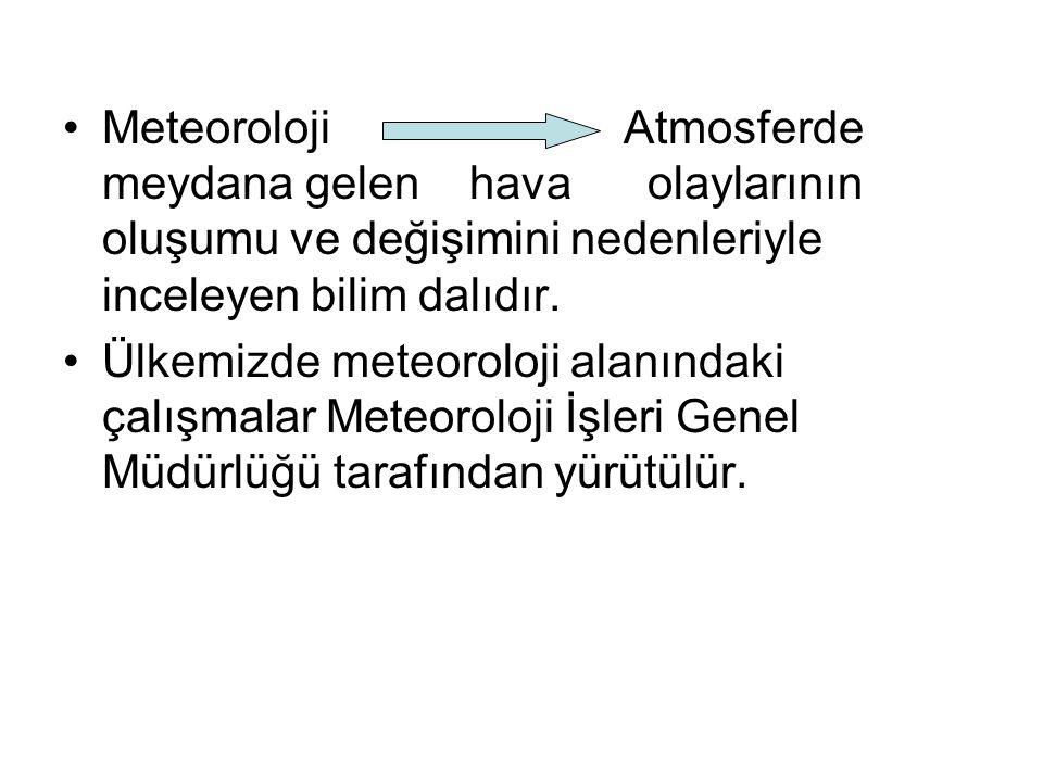 Meteoroloji Atmosferde meydana gelen hava olaylarının oluşumu ve değişimini nedenleriyle inceleyen bilim dalıdır.