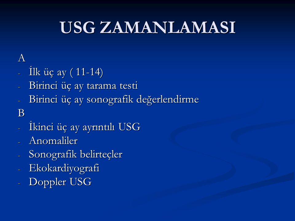 USG ZAMANLAMASI A İlk üç ay ( 11-14) Birinci üç ay tarama testi