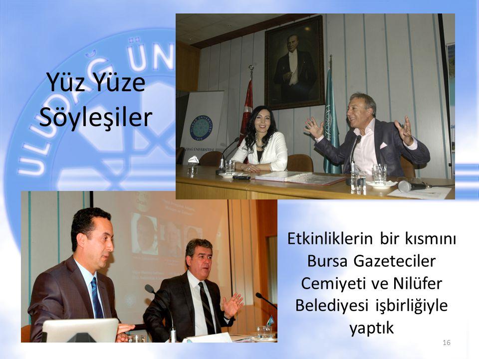 Yüz Yüze Söyleşiler Etkinliklerin bir kısmını Bursa Gazeteciler Cemiyeti ve Nilüfer Belediyesi işbirliğiyle yaptık.