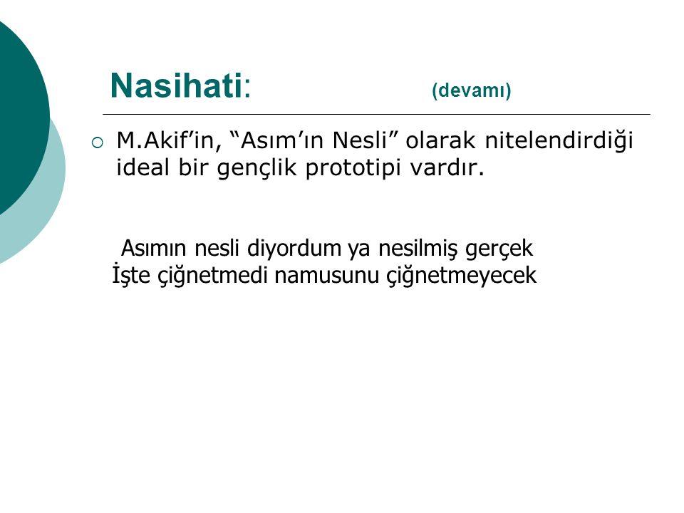 Nasihati: (devamı) M.Akif'in, Asım'ın Nesli olarak nitelendirdiği ideal bir gençlik prototipi vardır.