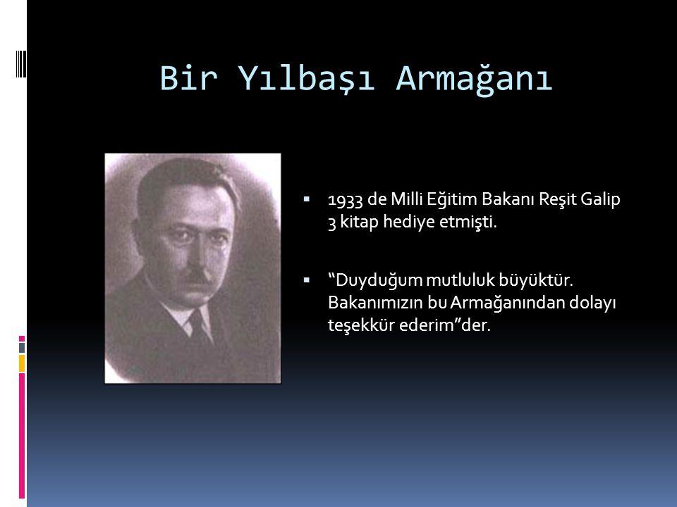 Bir Yılbaşı Armağanı 1933 de Milli Eğitim Bakanı Reşit Galip 3 kitap hediye etmişti.