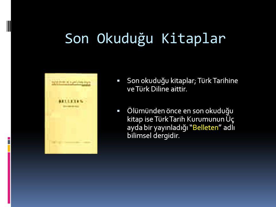 Son Okuduğu Kitaplar Son okuduğu kitaplar; Türk Tarihine ve Türk Diline aittir.