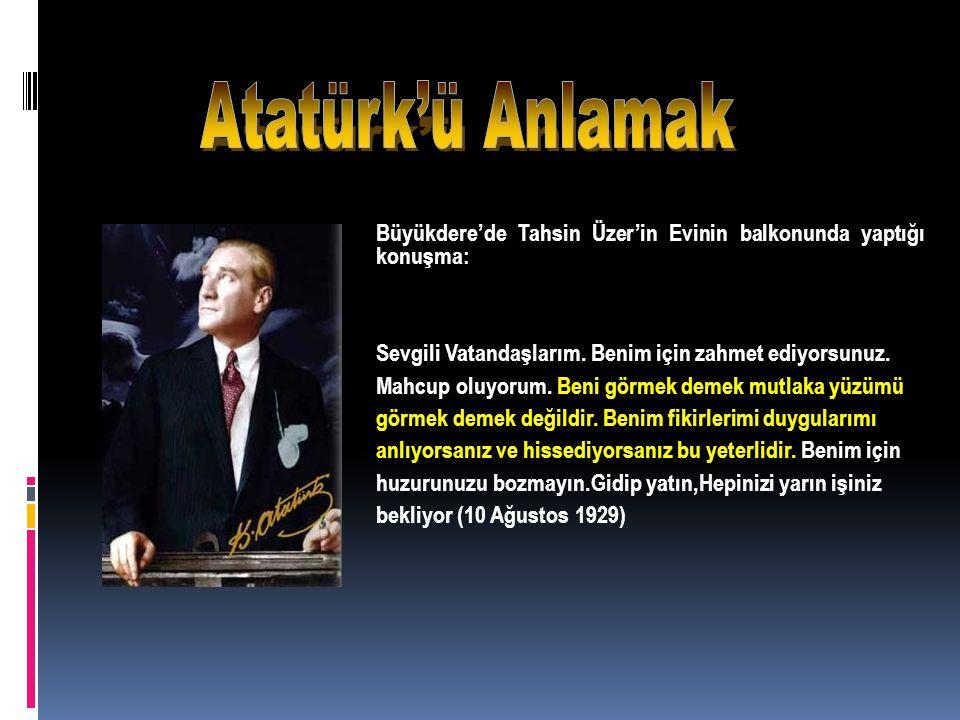 Atatürk'ü Anlamak Büyükdere'de Tahsin Üzer'in Evinin balkonunda yaptığı konuşma: Sevgili Vatandaşlarım. Benim için zahmet ediyorsunuz.