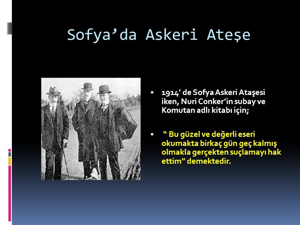 Sofya'da Askeri Ateşe 1914' de Sofya Askeri Ataşesi iken, Nuri Conker'in subay ve Komutan adlı kitabı için;