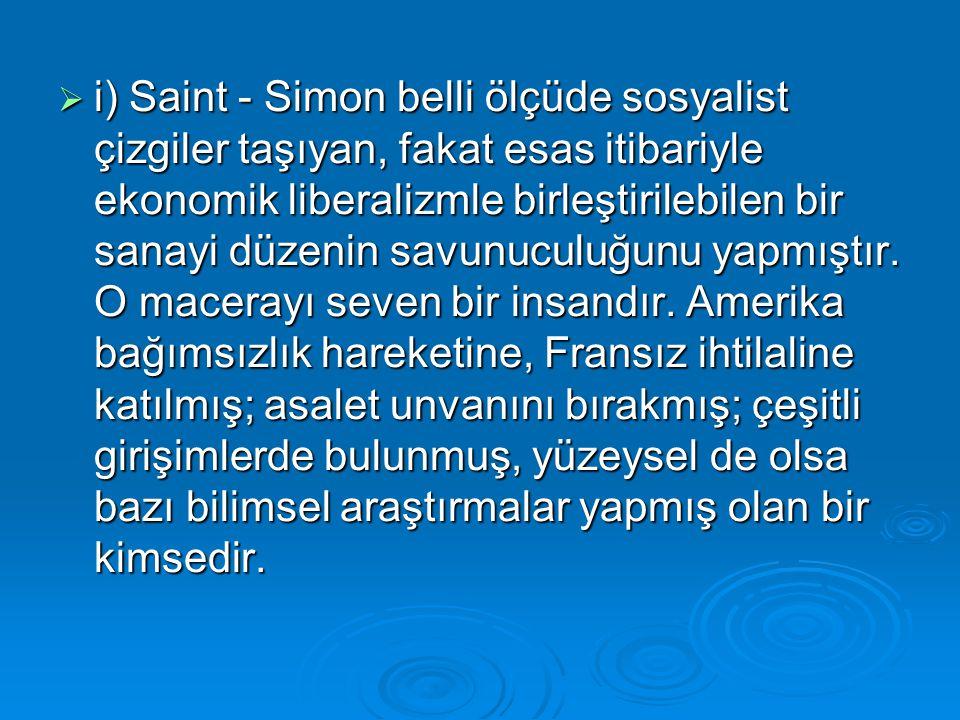 i) Saint - Simon belli ölçüde sosyalist çizgiler taşıyan, fakat esas itibariyle ekonomik liberalizmle birleştirilebilen bir sanayi düzenin savunuculuğunu yapmıştır.