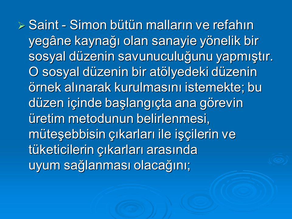 Saint - Simon bütün malların ve refahın yegâne kaynağı olan sanayie yönelik bir sosyal düzenin savunuculuğunu yapmıştır.