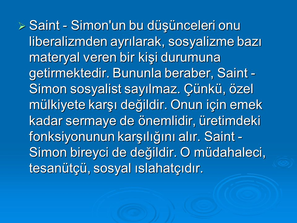 Saint - Simon un bu düşünceleri onu liberalizmden ayrılarak, sosyalizme bazı materyal veren bir kişi durumuna getirmektedir.