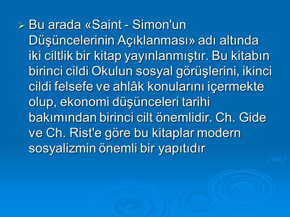 Bu arada «Saint - Simon un Düşüncelerinin Açıklanması» adı altında iki ciltlik bir kitap yayınlanmıştır.
