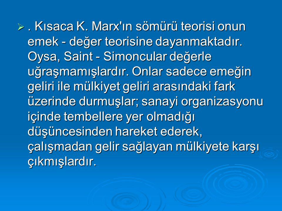 Kısaca K. Marx ın sömürü teorisi onun emek - değer teorisine dayanmaktadır.