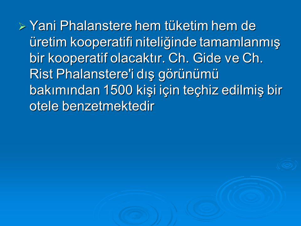 Yani Phalanstere hem tüketim hem de üretim kooperatifi niteliğinde tamamlanmış bir kooperatif olacaktır.