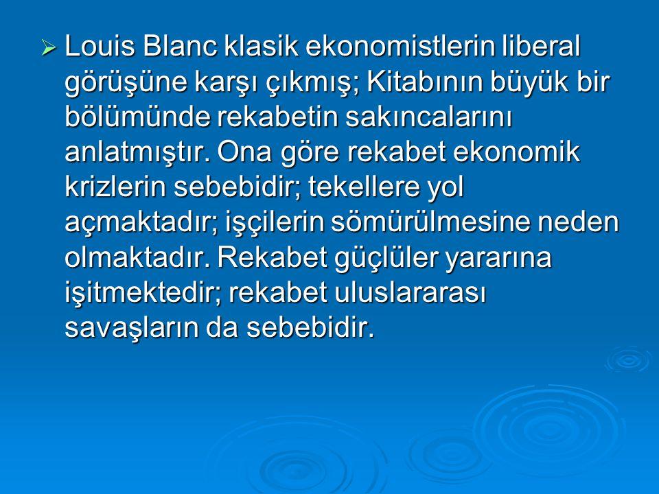 Louis Blanc klasik ekonomistlerin liberal görüşüne karşı çıkmış; Kitabının büyük bir bölümünde rekabetin sakıncalarını anlatmıştır.