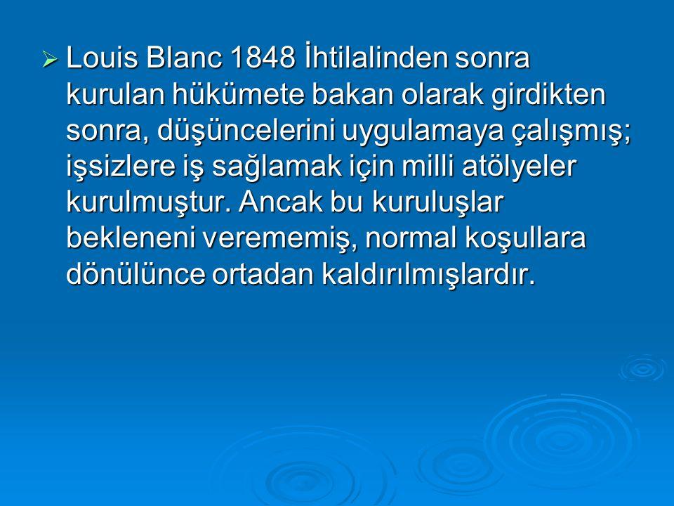 Louis Blanc 1848 İhtilalinden sonra kurulan hükümete bakan olarak girdikten sonra, düşüncelerini uygulamaya çalışmış; işsizlere iş sağlamak için milli atölyeler kurulmuştur.