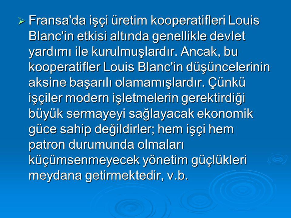 Fransa da işçi üretim kooperatifleri Louis Blanc in etkisi altında genellikle devlet yardımı ile kurulmuşlardır.