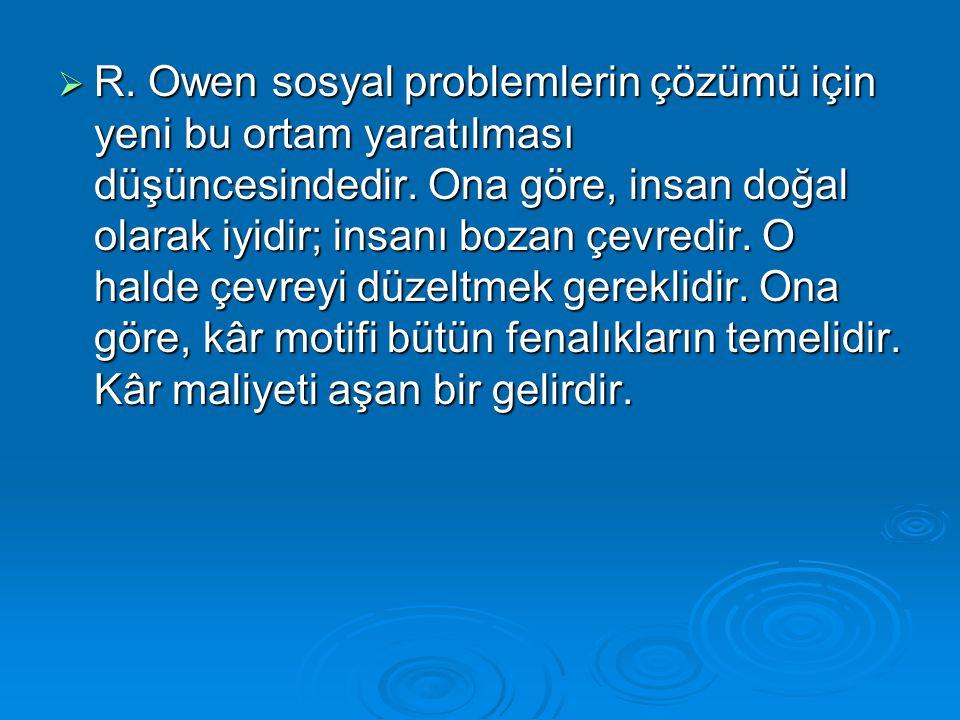 R. Owen sosyal problemlerin çözümü için yeni bu ortam yaratılması düşüncesindedir.