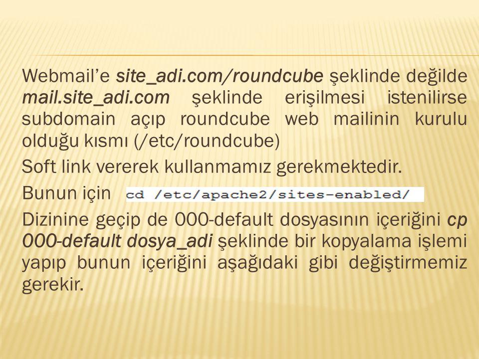 Webmail'e site_adi. com/roundcube şeklinde değilde mail. site_adi