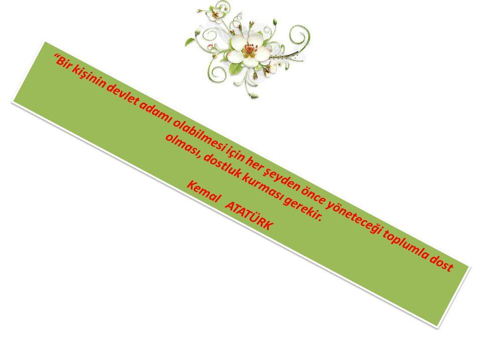 Bir kişinin devlet adamı olabilmesi için her şeyden önce yöneteceği toplumla dost olması, dostluk kurması gerekir.