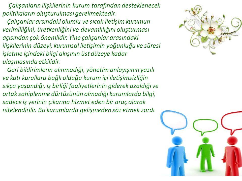 Çalışanların ilişkilerinin kurum tarafından desteklenecek politikaların oluşturulması gerekmektedir.