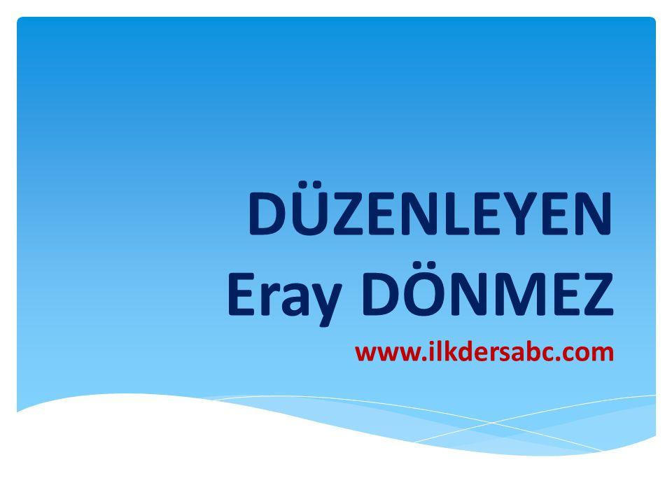 DÜZENLEYEN Eray DÖNMEZ www.ilkdersabc.com