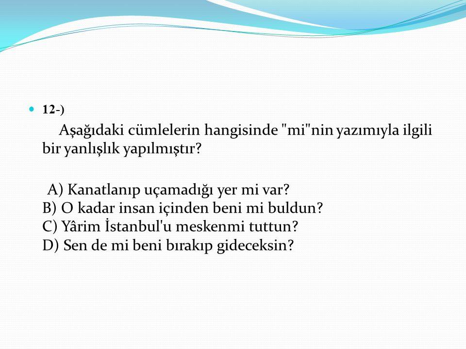 12-) Aşağıdaki cümlelerin hangisinde mi nin yazımıyla ilgili bir yanlışlık yapılmıştır