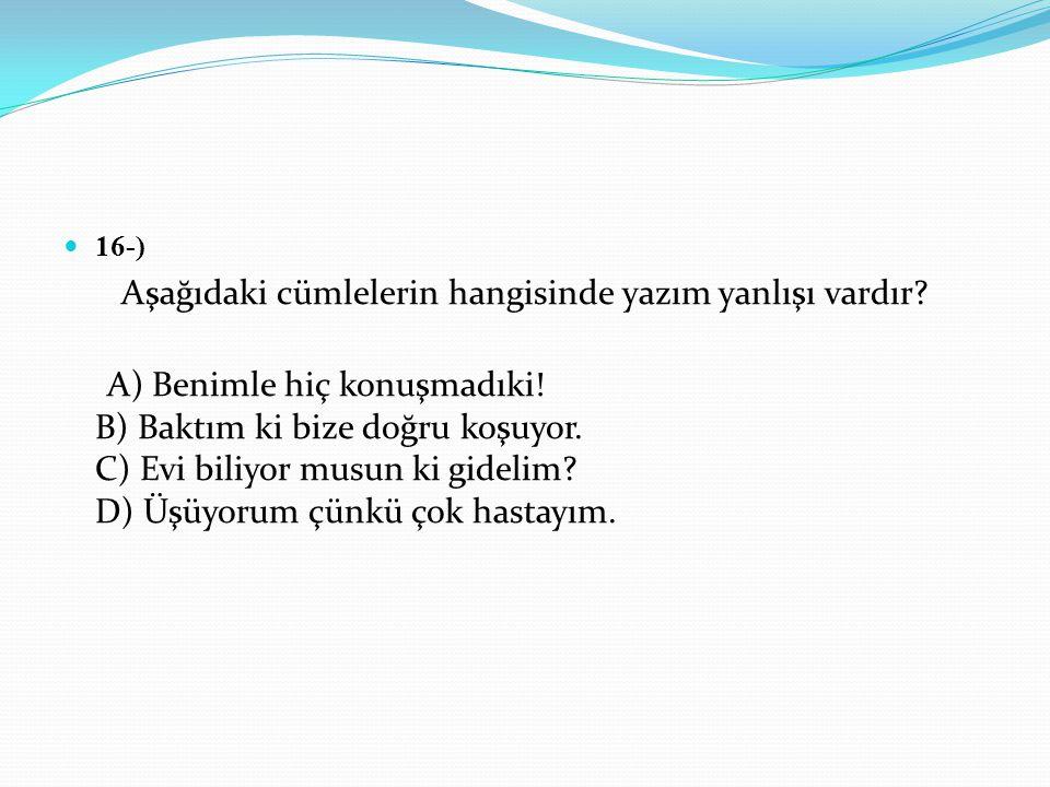 16-) Aşağıdaki cümlelerin hangisinde yazım yanlışı vardır