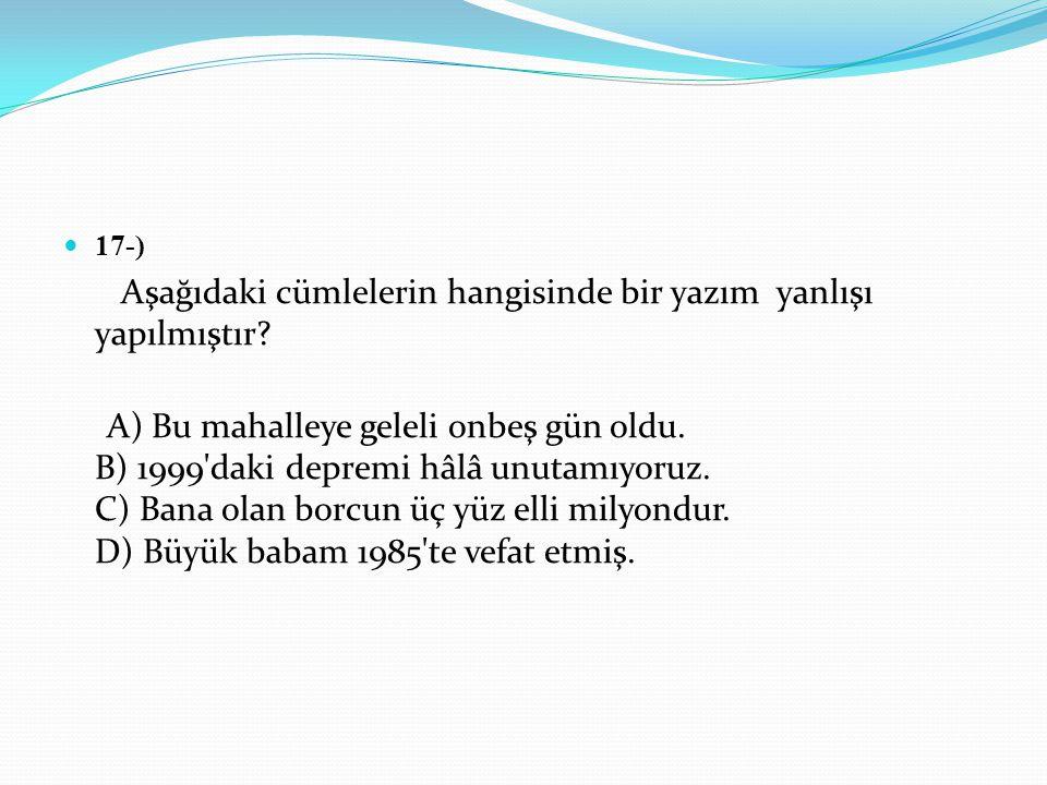 17-) Aşağıdaki cümlelerin hangisinde bir yazım yanlışı yapılmıştır