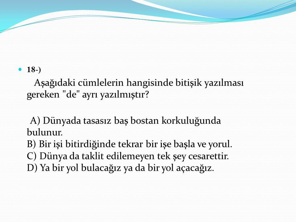 18-) Aşağıdaki cümlelerin hangisinde bitişik yazılması gereken de ayrı yazılmıştır